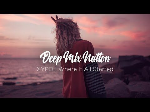 Where It All Started | Deep House Mix 2018 by XYPO